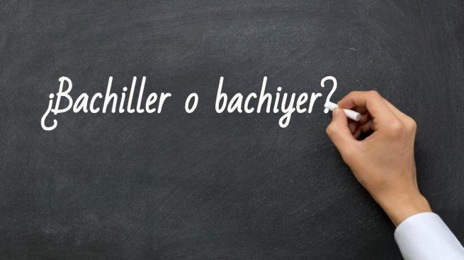 Cómo se escribe bachiller o bachiyer