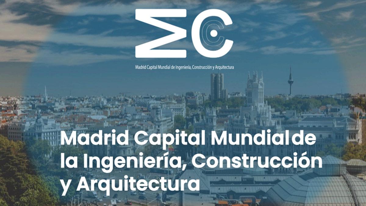 'Madrid, capital mundial de Ingeniería, Construcción y Arquitectura'.