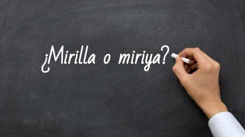 Se escribe mirilla o miriya