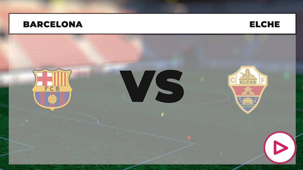 Barcelona – Elche: Dónde ver en directo online y por TV el partido de Liga Santander hoy.
