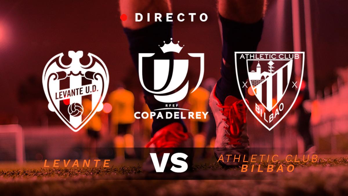 Levante – Athletic, en directo: resultado, goles y minuto a minuto del partido de Copa del Rey hoy.