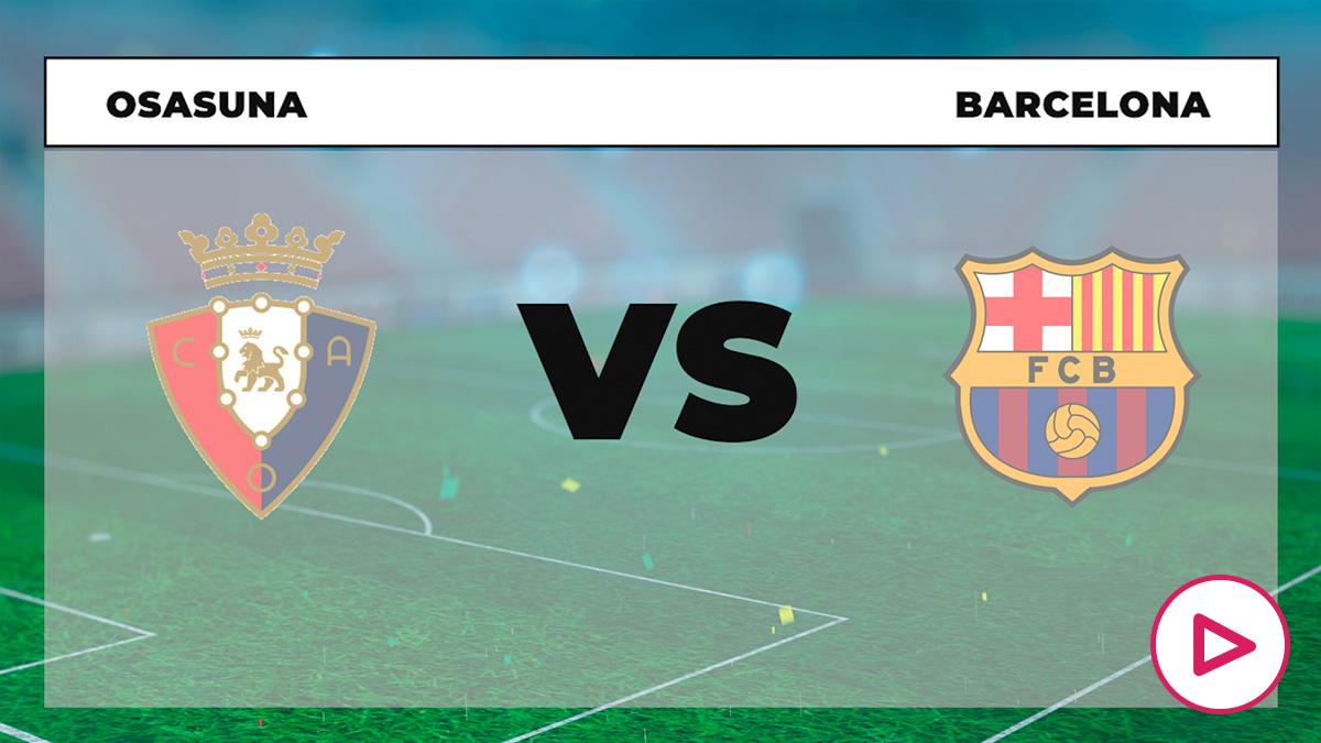 Barcelona – Osasuna: dónde ver en directo el partido online y en TV de la Liga Santander.
