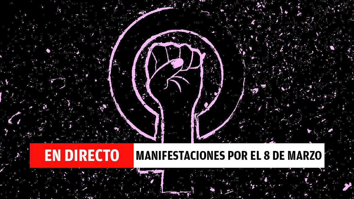 Manifestaciones del 8 de marzo por el Día de la Mujer, en directo