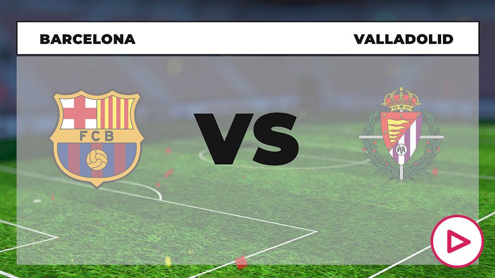 Barcelona – Valladolid: horario y dónde ver online en directo y por TV el partido de Liga Santander hoy.