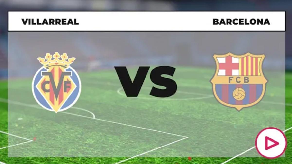 Villarreal Vs Barcelona: Dónde ver en directo online y por TV el partido de Liga Santander hoy.