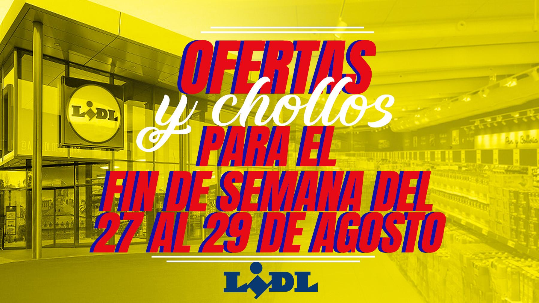 Las superofertas de Lidl para el fin de semana del 27 al 29 de agosto te dejarán en shock