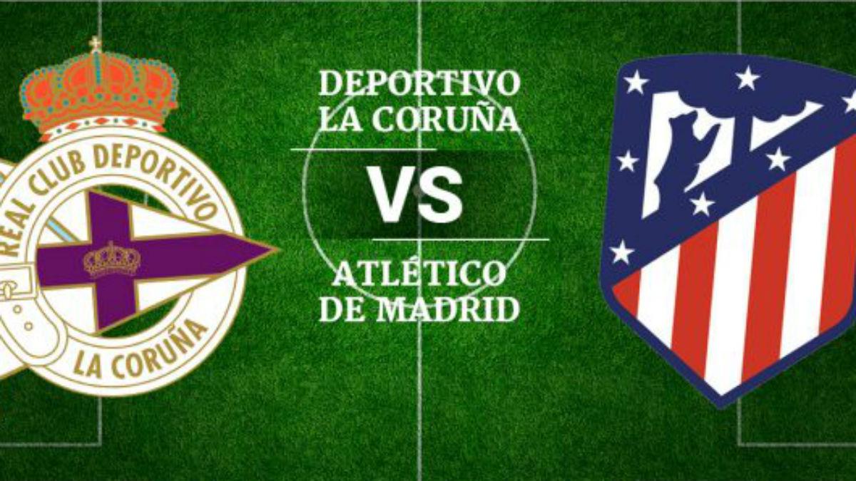 Deportivo de La Coruña Vs Atlético de Madrid.