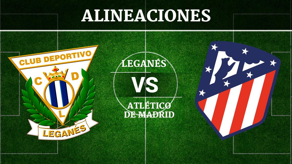 Consulta las posibles alineaciones del Leganés vs Atlético de Madrid.