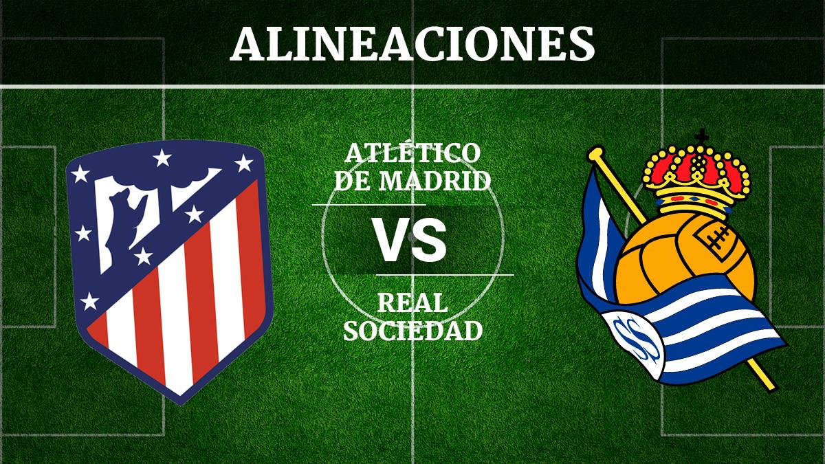 Consulta las posibles alineaciones del Atlético de Madrid vs Real Sociedad.