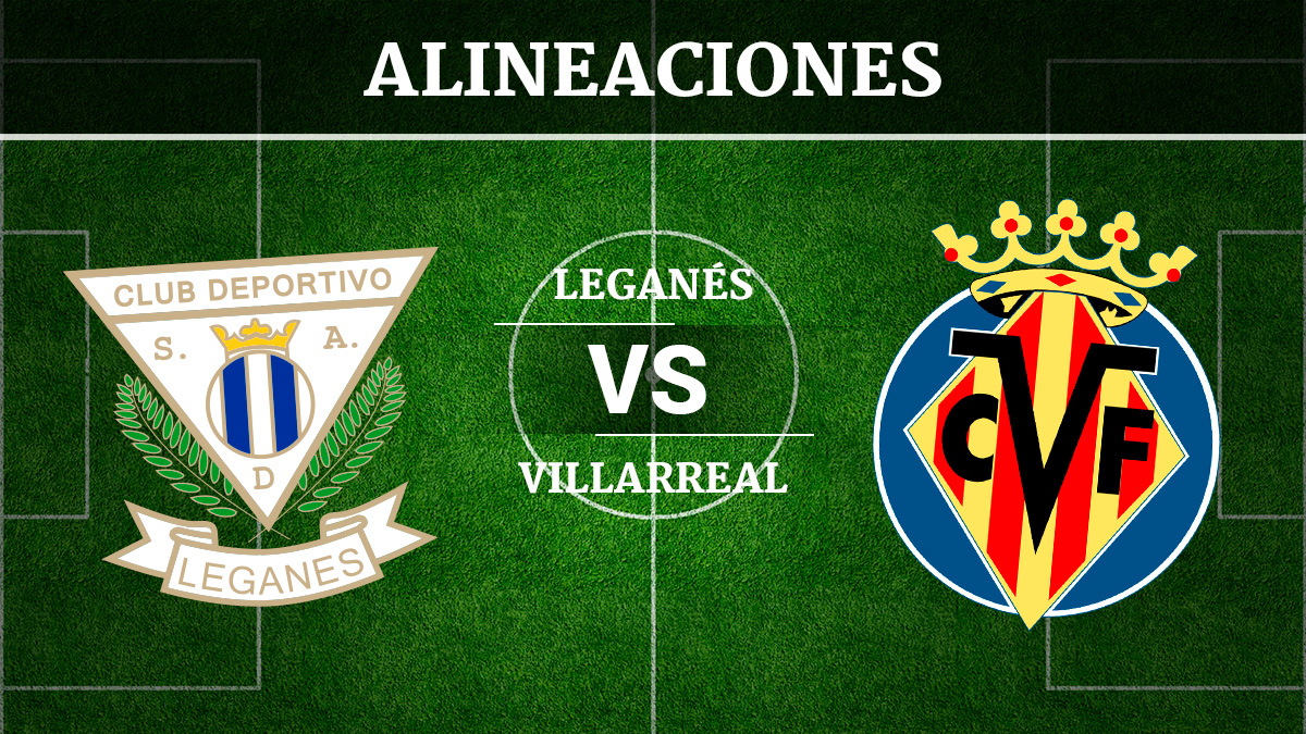 Consulta las posibles alineaciones del Leganés vs Villarreal.