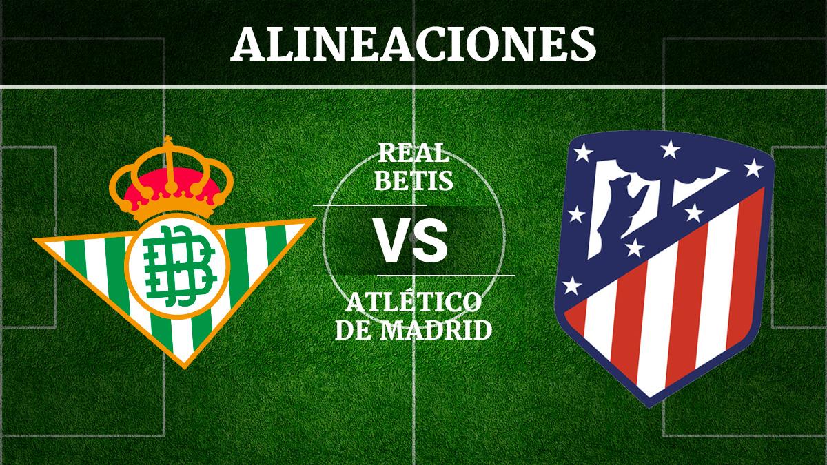Consulta las posibles alineaciones del Betis vs Atlético de Madrid.