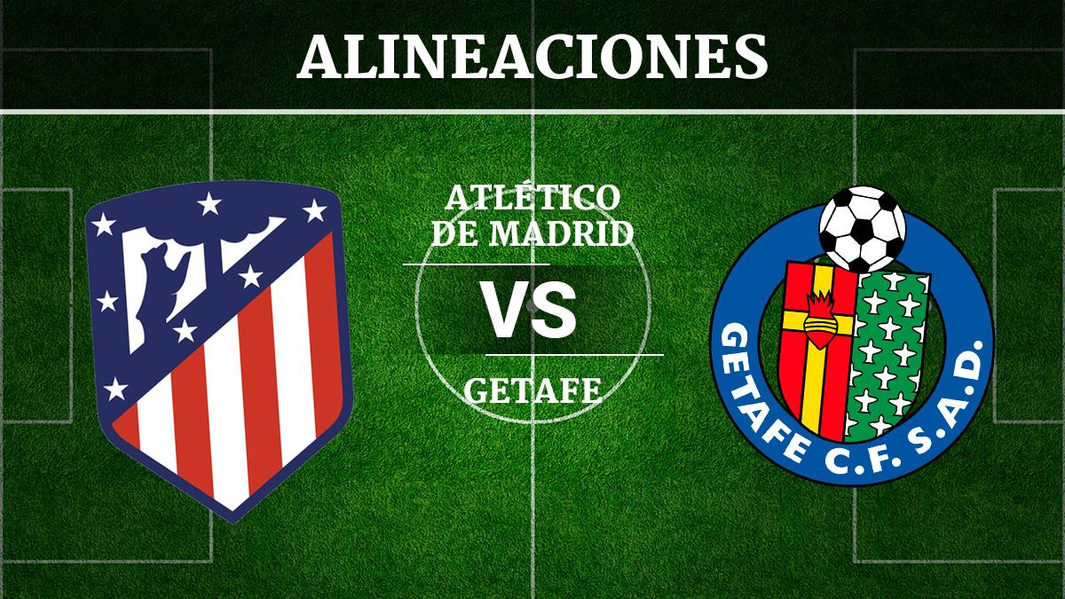 Consulta las posibles alineaciones del Atlético de Madrid vs Getafe